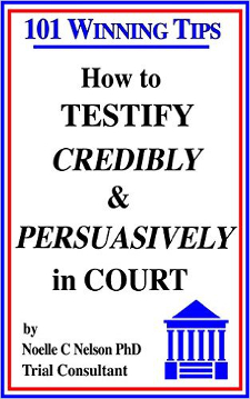 101 Winning Tips: How to Testify Credibly & Persuasively in Court